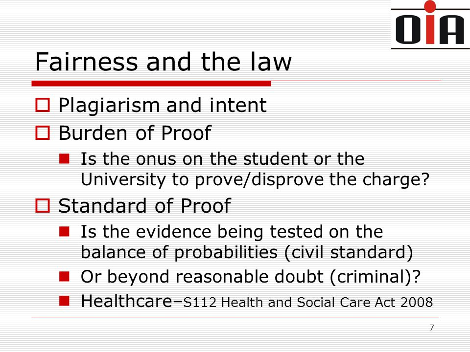 Fairness and the law  Plagiarism and intent  Burden of Proof Is the onus on the student or the University to prove/disprove the charge.