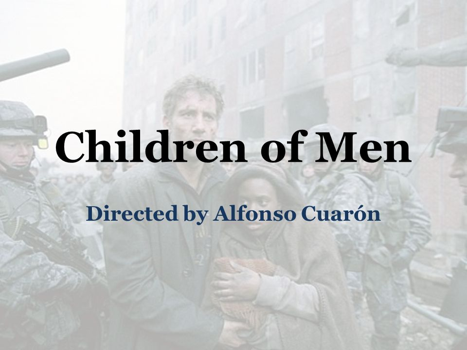 Children of Men Directed by Alfonso Cuarón
