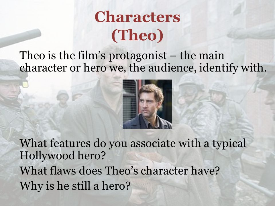Characters (Theo) Theo is the film's protagonist – the main character or hero we, the audience, identify with.