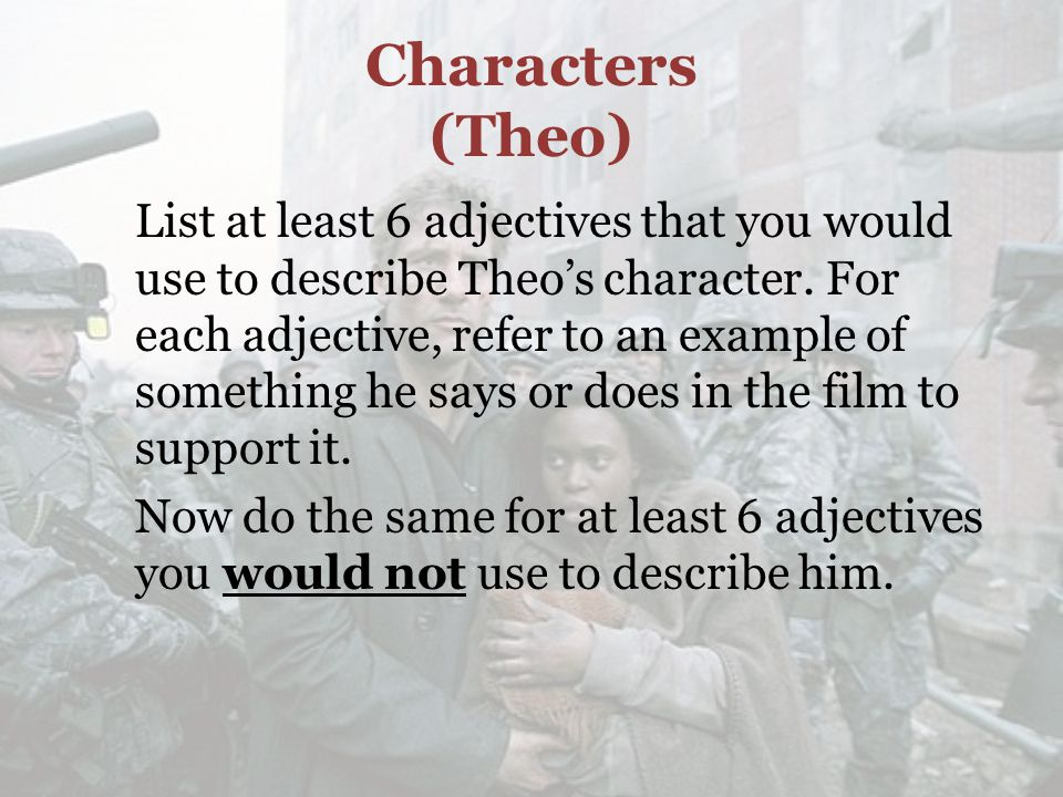 Characters (Theo) List at least 6 adjectives that you would use to describe Theo's character.