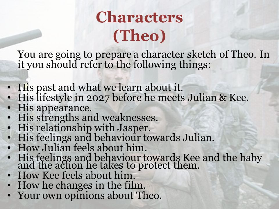 Characters (Theo) You are going to prepare a character sketch of Theo.