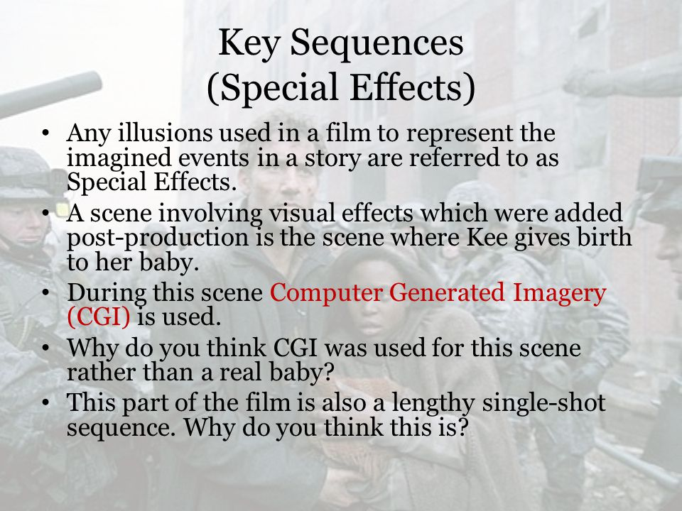 Key Sequences (Special Effects) Any illusions used in a film to represent the imagined events in a story are referred to as Special Effects.