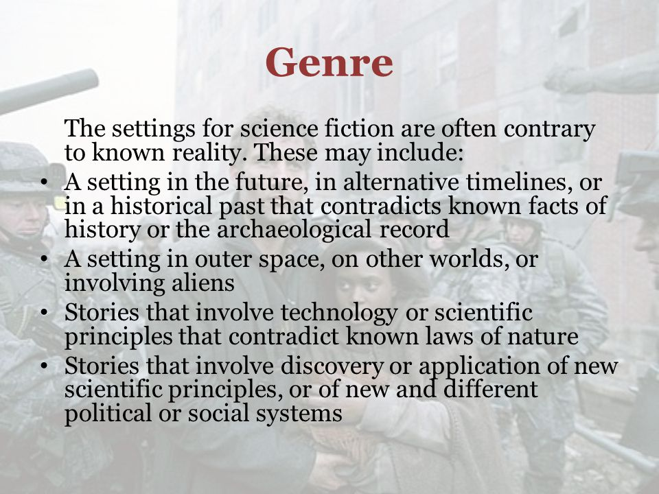 Genre The settings for science fiction are often contrary to known reality.