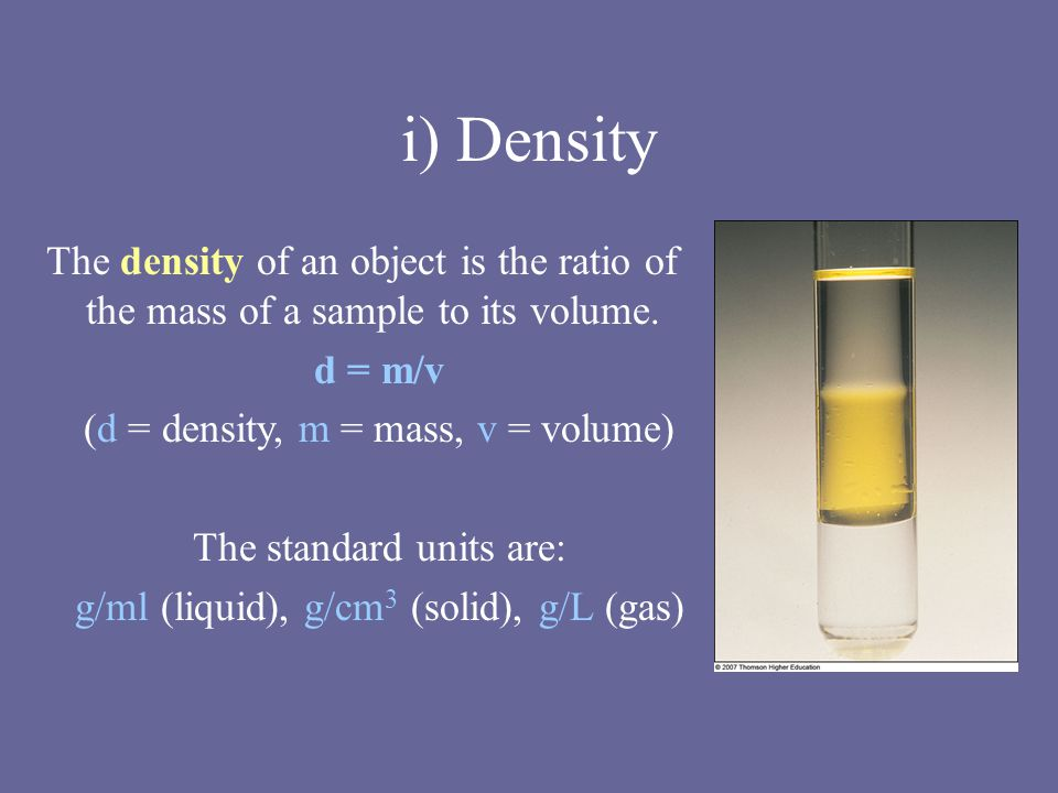 i) Density The density of an object is the ratio of the mass of a sample to its volume.