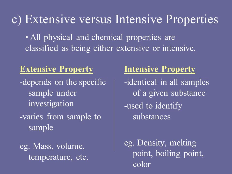 c) Extensive versus Intensive Properties Extensive Property -depends on the specific sample under investigation -varies from sample to sample eg.