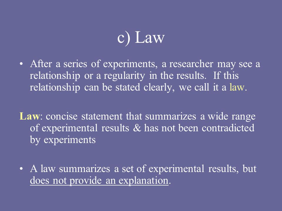 c) Law After a series of experiments, a researcher may see a relationship or a regularity in the results.