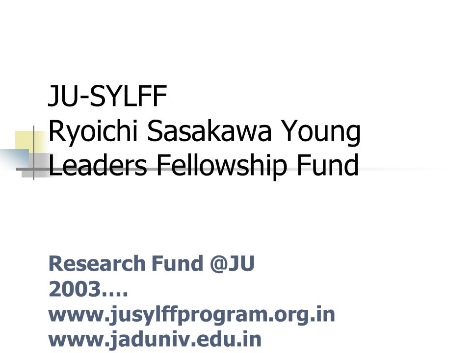 Endowment USD One Million Follow up: SYLFF Plus Programmes: SRA, SYLFF Prize, SYLFF Leadership, Voices Source: Nippon Foundation and Tokyo Foundation First Indian University 44 countries, 69 institutions