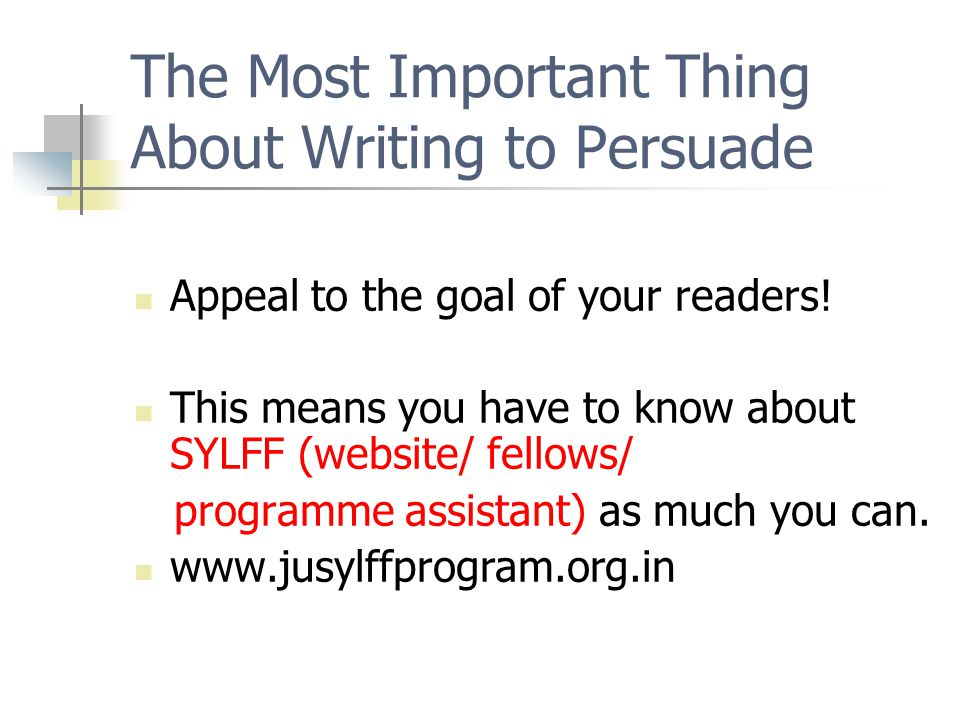 The Most Important Thing About Writing to Persuade Appeal to the goal of your readers.