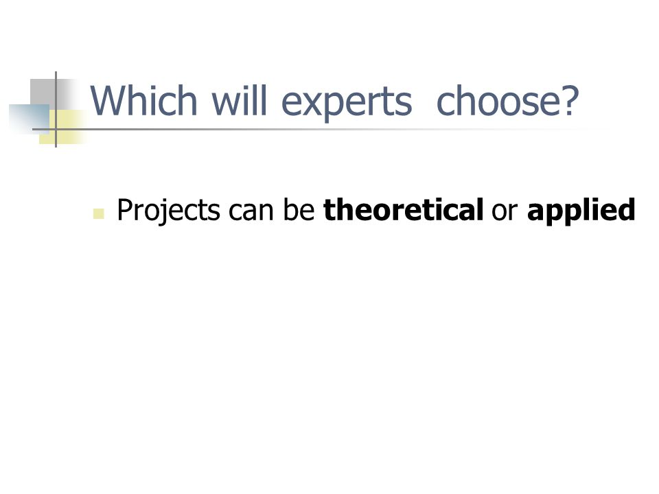 Which will experts choose Projects can be theoretical or applied