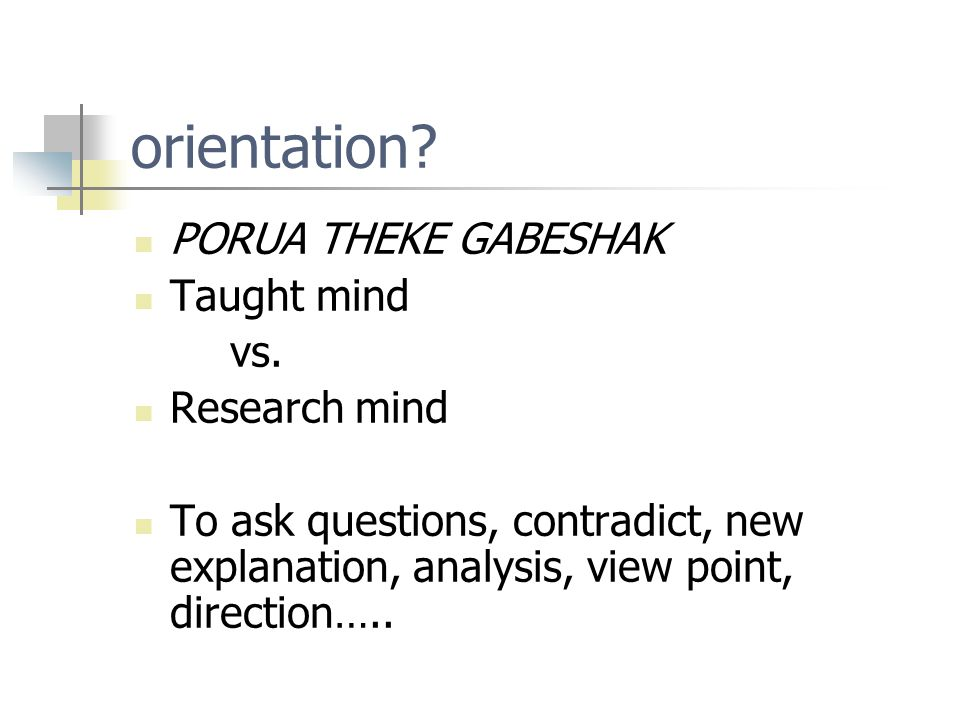 orientation. PORUA THEKE GABESHAK Taught mind vs.