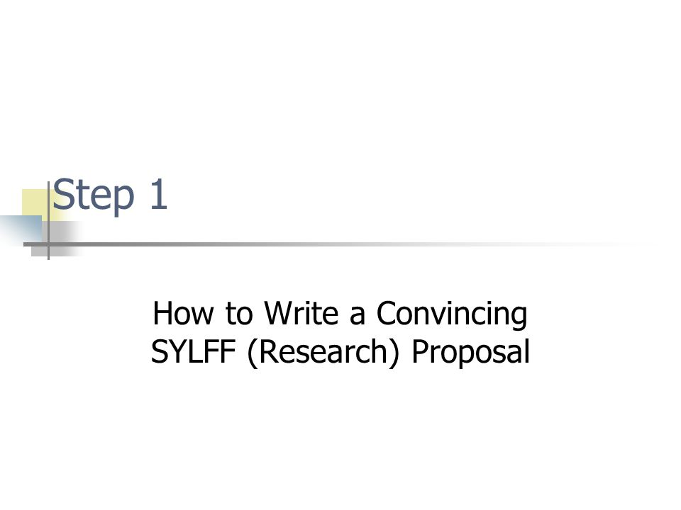 Step 1 How to Write a Convincing SYLFF (Research) Proposal