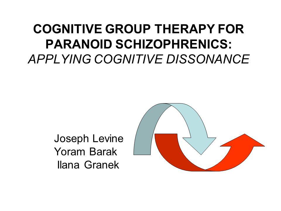 COGNITIVE GROUP THERAPY FOR PARANOID SCHIZOPHRENICS: APPLYING COGNITIVE DISSONANCE Joseph Levine Yoram Barak Ilana Granek