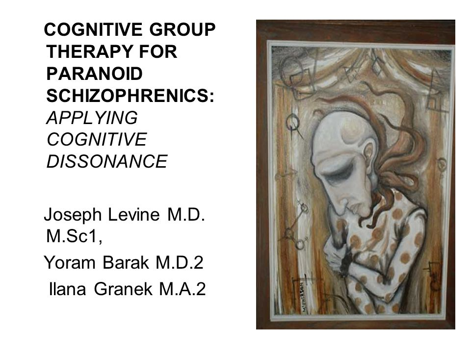 COGNITIVE GROUP THERAPY FOR PARANOID SCHIZOPHRENICS: APPLYING COGNITIVE DISSONANCE Joseph Levine M.D.