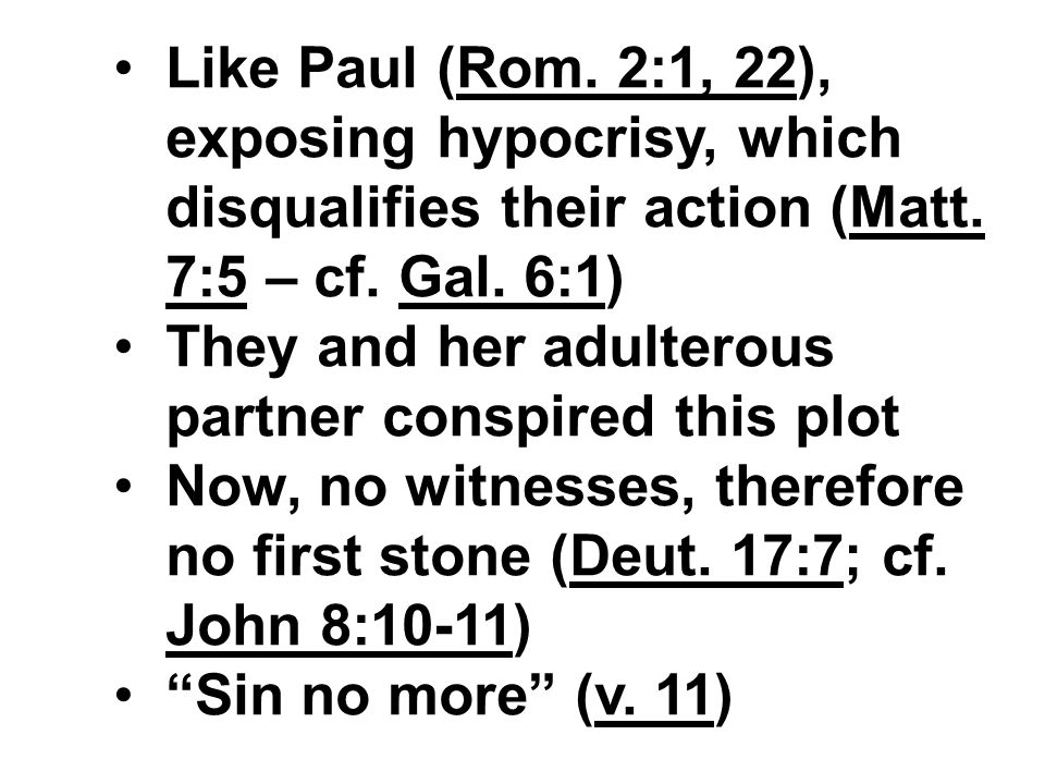 Like Paul (Rom. 2:1, 22), exposing hypocrisy, which disqualifies their action (Matt.