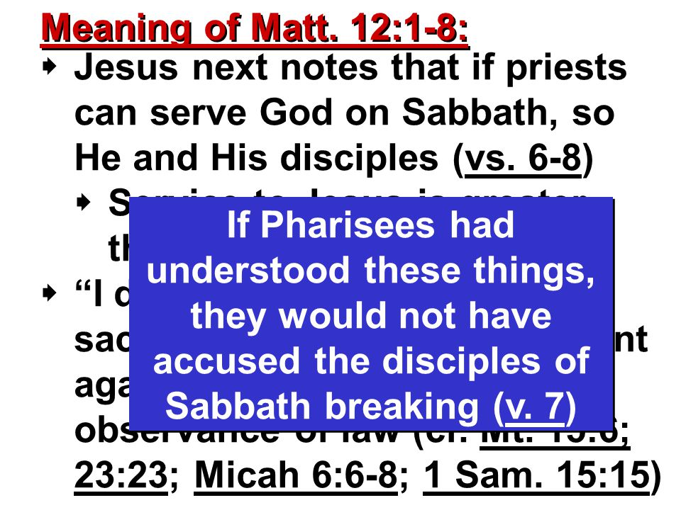  Jesus next notes that if priests can serve God on Sabbath, so He and His disciples (vs.
