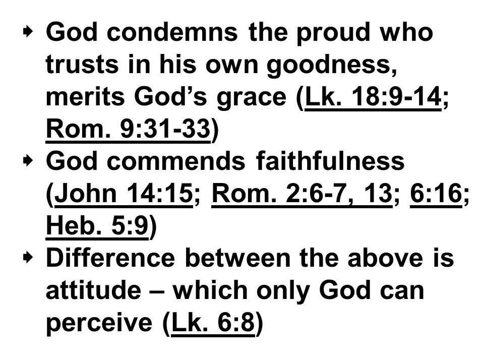  God condemns the proud who trusts in his own goodness, merits God's grace (Lk.