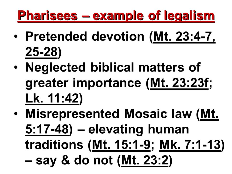 Pharisees – example of legalism Pretended devotion (Mt.
