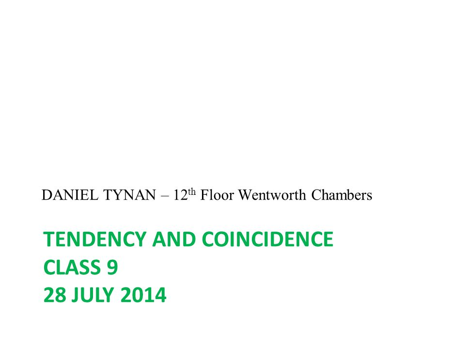 TENDENCY AND COINCIDENCE CLASS 9 28 JULY 2014 DANIEL TYNAN – 12 th Floor Wentworth Chambers