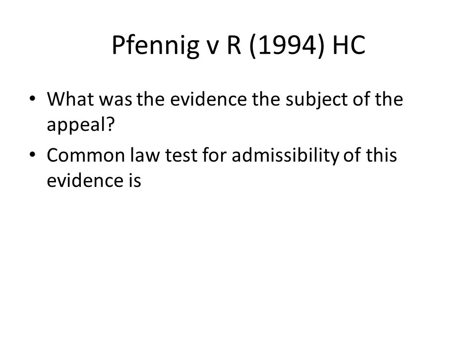 Pfennig v R (1994) HC What was the evidence the subject of the appeal.