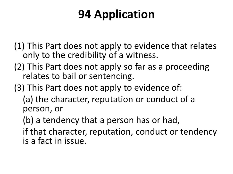 94 Application (1) This Part does not apply to evidence that relates only to the credibility of a witness.