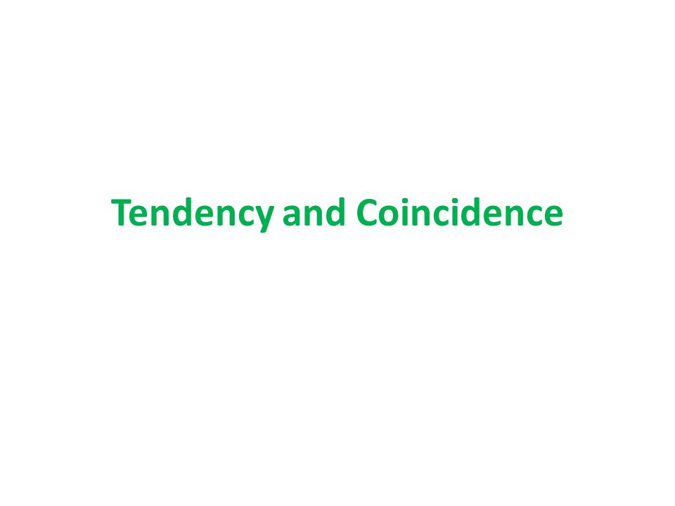 Tendency and Coincidence