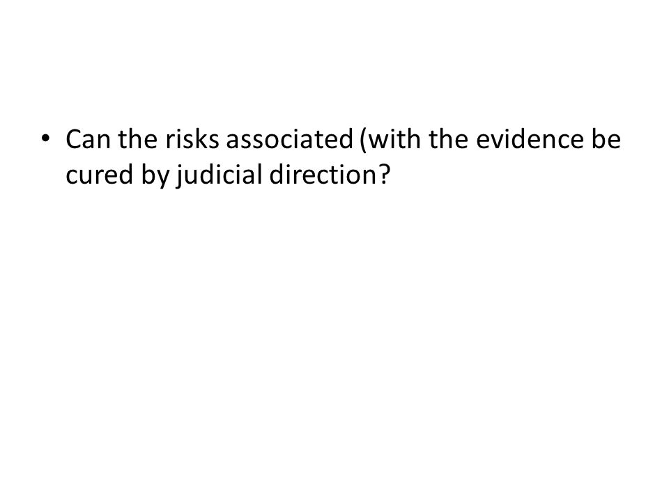 Can the risks associated (with the evidence be cured by judicial direction?