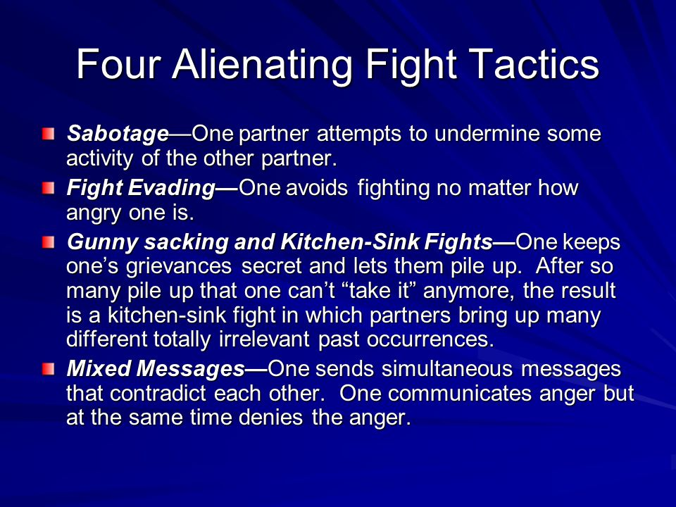 Four Alienating Fight Tactics Sabotage—One partner attempts to undermine some activity of the other partner.
