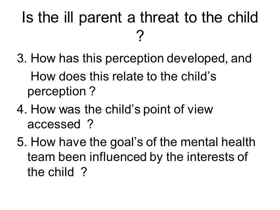 Is the ill parent a threat to the child . 3.