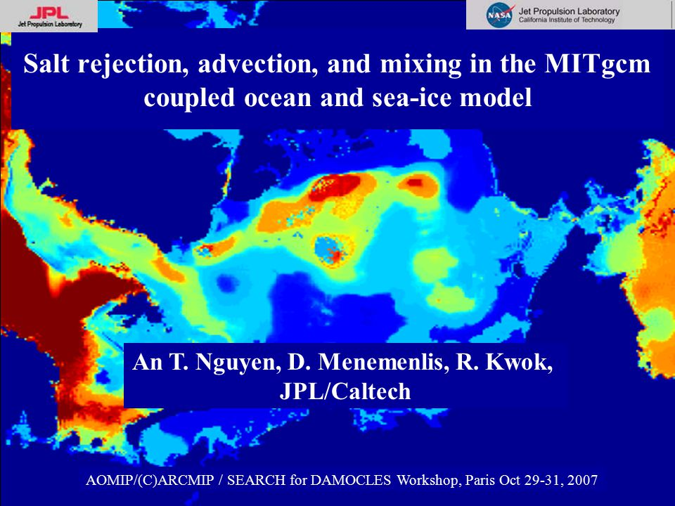 Salt rejection, advection, and mixing in the MITgcm coupled ocean and sea-ice model AOMIP/(C)ARCMIP / SEARCH for DAMOCLES Workshop, Paris Oct 29-31, 2007 An T.