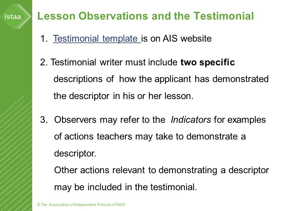 © The Association of Independent Schools of NSW Lesson Observations and the Testimonial 1. Testimonial template is on AIS websiteTestimonial template