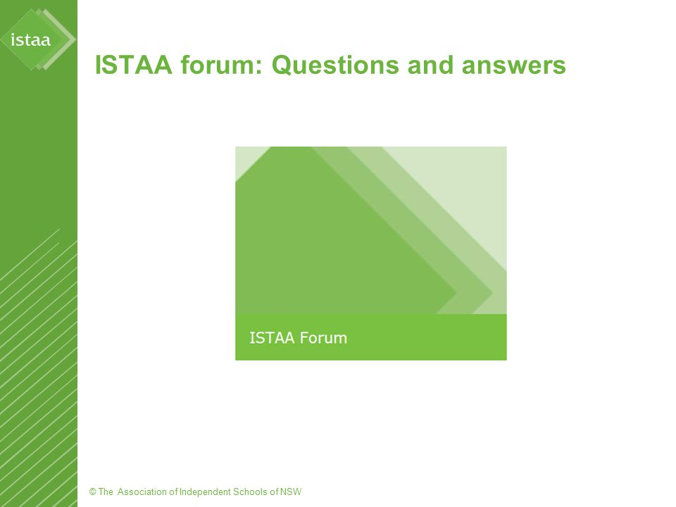 © The Association of Independent Schools of NSW ISTAA forum: Questions and answers