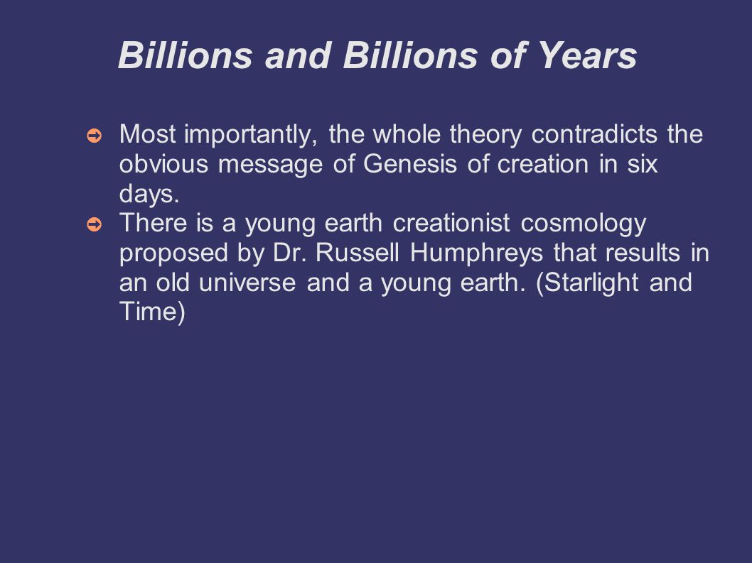 Billions and Billions of Years ➲ Most importantly, the whole theory contradicts the obvious message of Genesis of creation in six days.