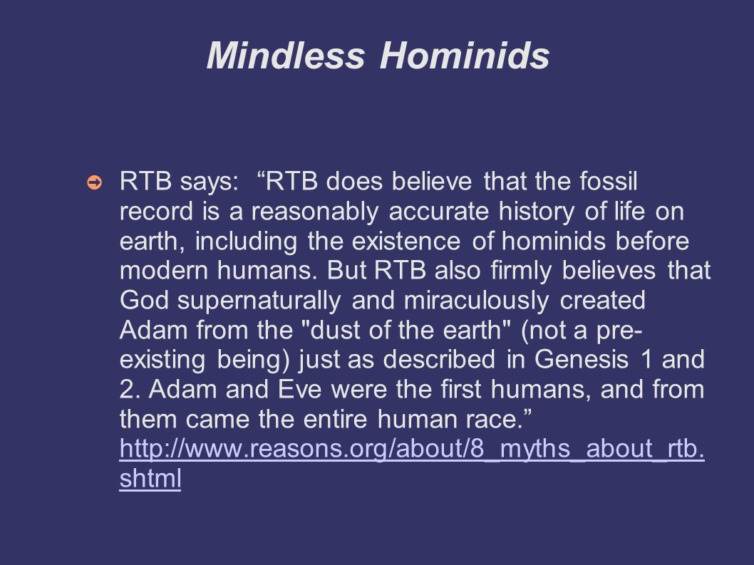 Mindless Hominids ➲ RTB says: RTB does believe that the fossil record is a reasonably accurate history of life on earth, including the existence of hominids before modern humans.