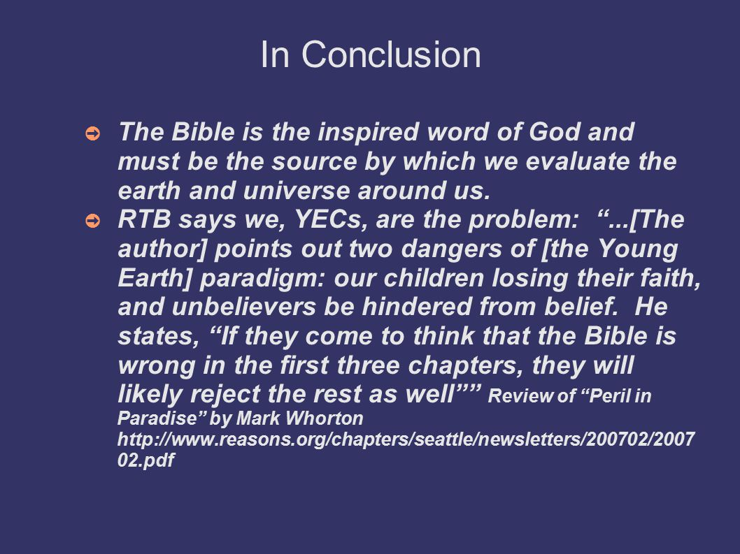 In Conclusion ➲ The Bible is the inspired word of God and must be the source by which we evaluate the earth and universe around us.