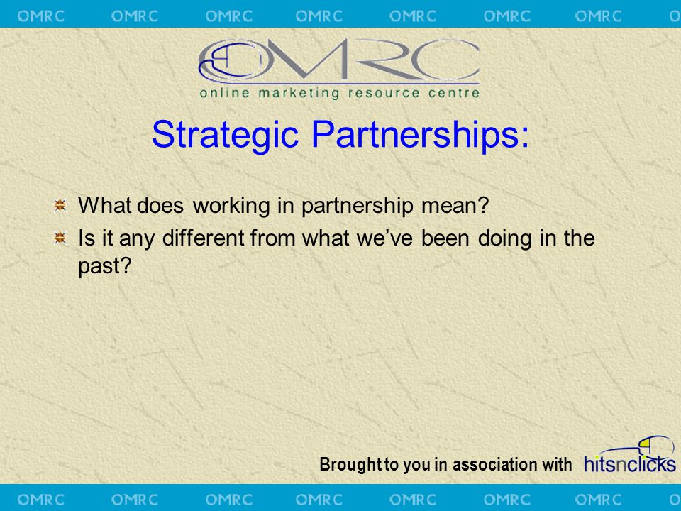 Brought to you in association with Strategic Partnerships: What does working in partnership mean? Is it any different from what we've been doing in th