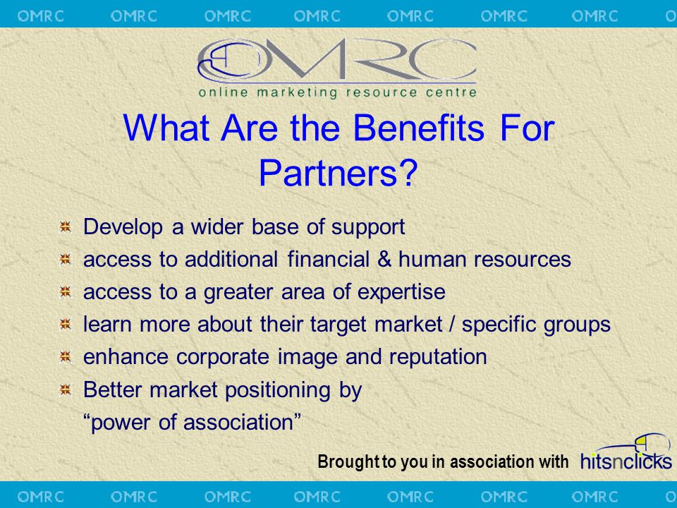 Brought to you in association with What Are the Benefits For Partners? Develop a wider base of support access to additional financial & human resource