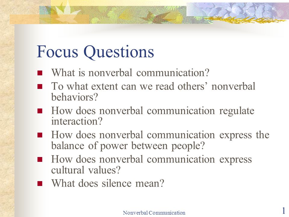 Nonverbal Communication 1 Focus Questions What is nonverbal communication.