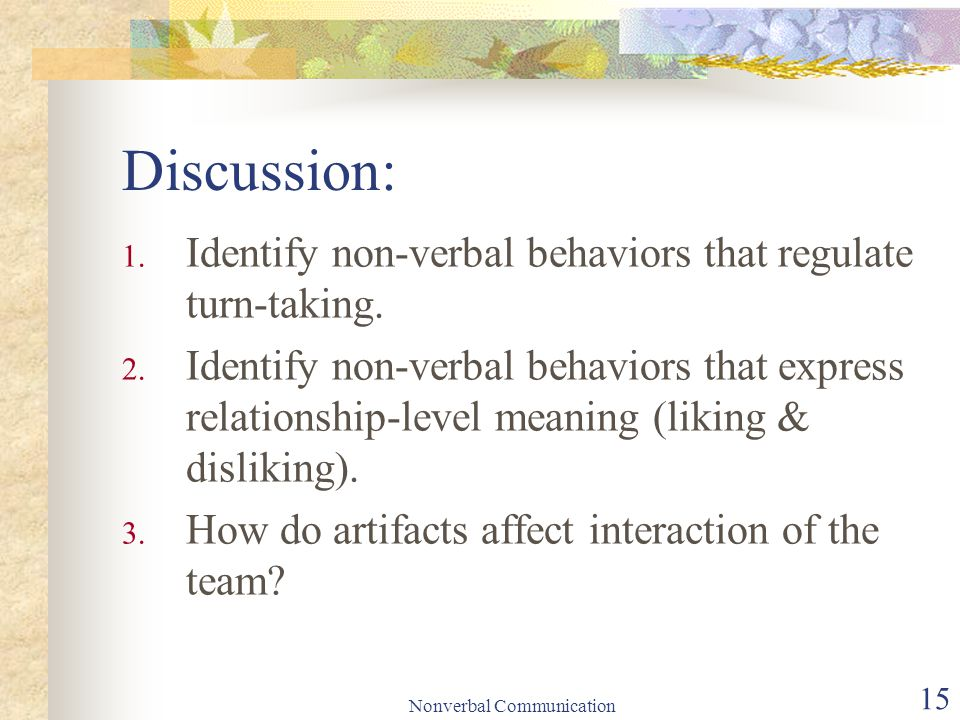 Nonverbal Communication 15 Discussion: 1. Identify non-verbal behaviors that regulate turn-taking.