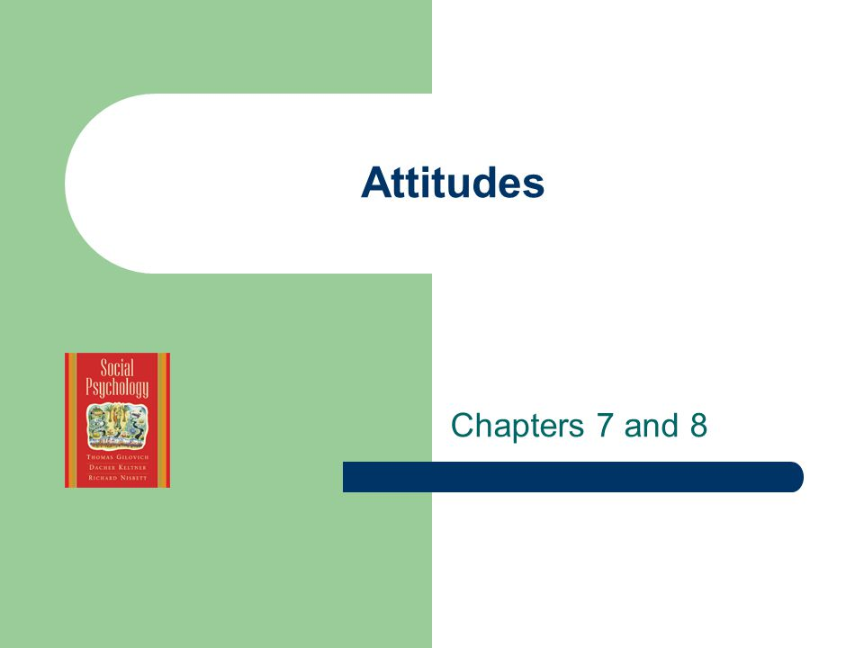 Attitudes Chapters 7 and 8