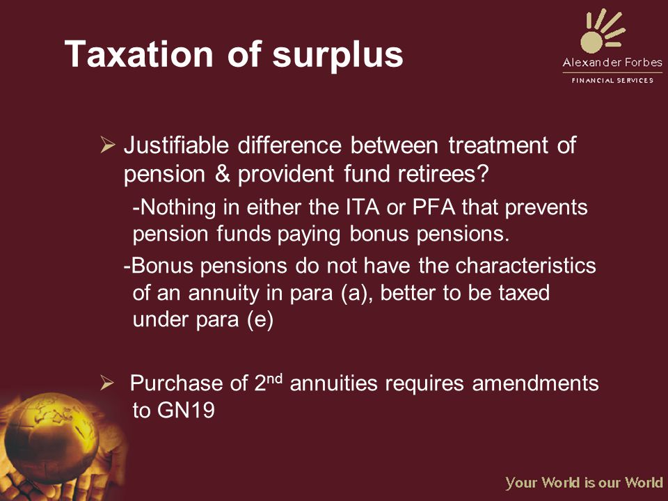 Taxation of surplus  Justifiable difference between treatment of pension & provident fund retirees.