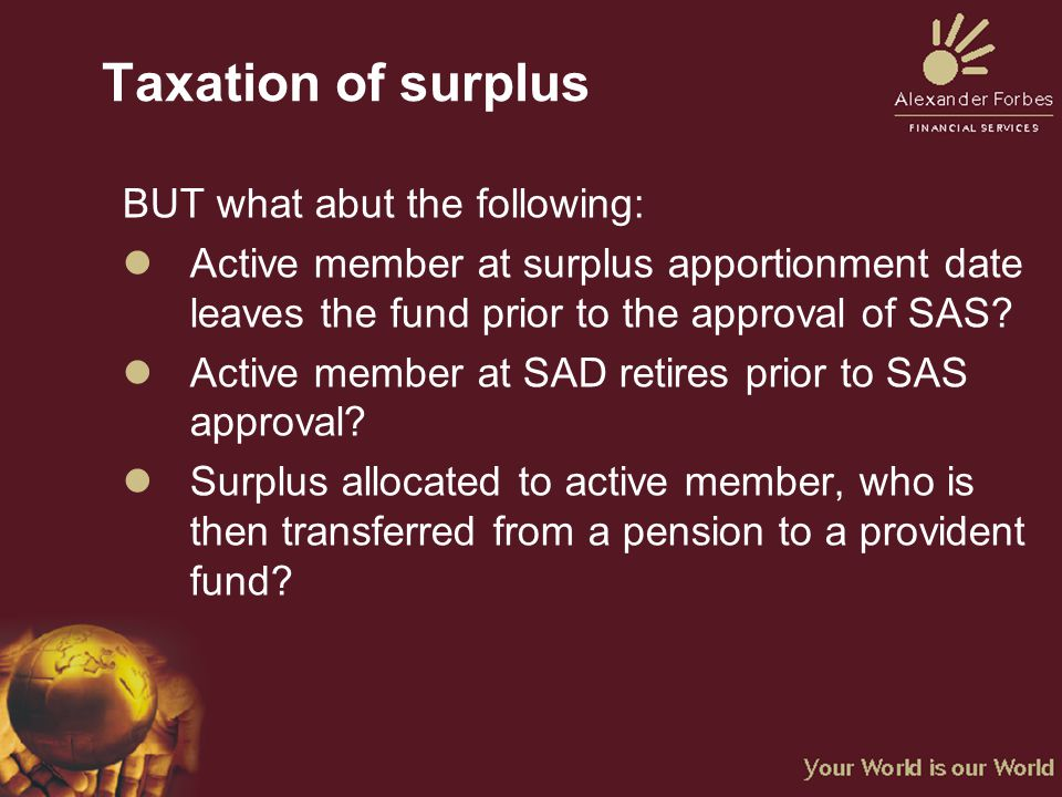 Taxation of surplus BUT what abut the following: lActive member at surplus apportionment date leaves the fund prior to the approval of SAS.