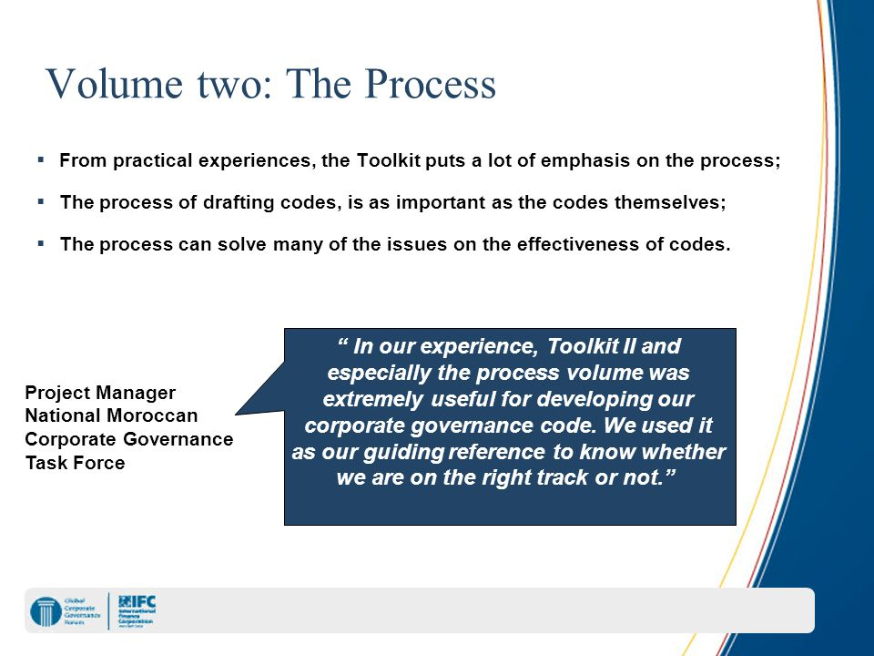 Volume two: The Process  From practical experiences, the Toolkit puts a lot of emphasis on the process;  The process of drafting codes, is as important as the codes themselves;  The process can solve many of the issues on the effectiveness of codes.