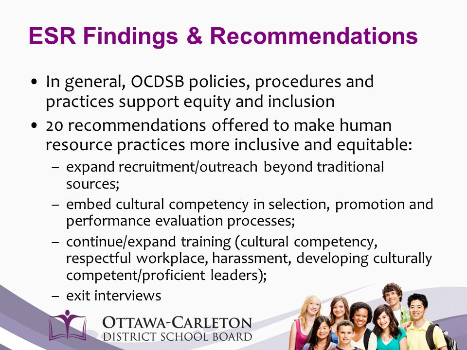 ESR Findings & Recommendations In general, OCDSB policies, procedures and practices support equity and inclusion 20 recommendations offered to make hu