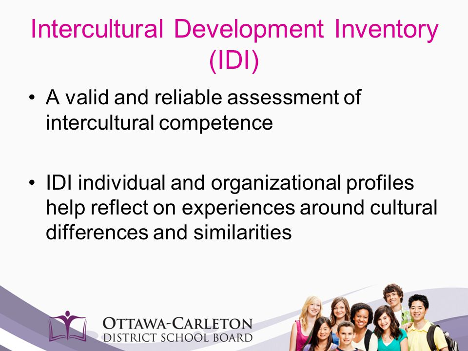 Intercultural Development Inventory (IDI) A valid and reliable assessment of intercultural competence IDI individual and organizational profiles help