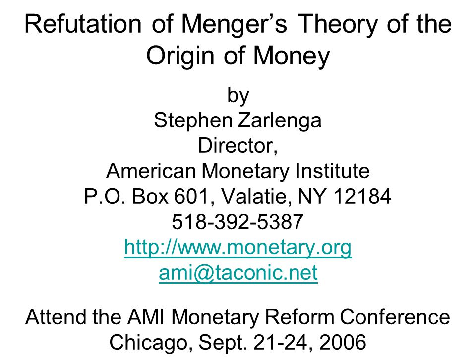 Refutation of Menger's Theory of the Origin of Money by Stephen Zarlenga Director, American Monetary Institute P.O.