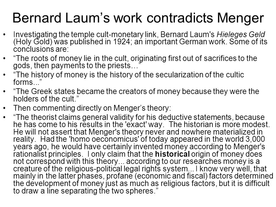 Bernard Laum's work contradicts Menger Investigating the temple cult-monetary link, Bernard Laum s Hieleges Geld (Holy Gold) was published in 1924; an important German work.