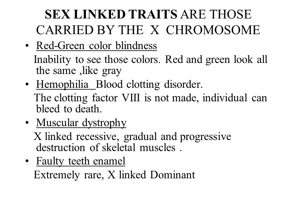 SEX LINKED TRAITS ARE THOSE CARRIED BY THE X CHROMOSOME Red-Green color blindness Inability to see those colors. Red and green look all the same,like