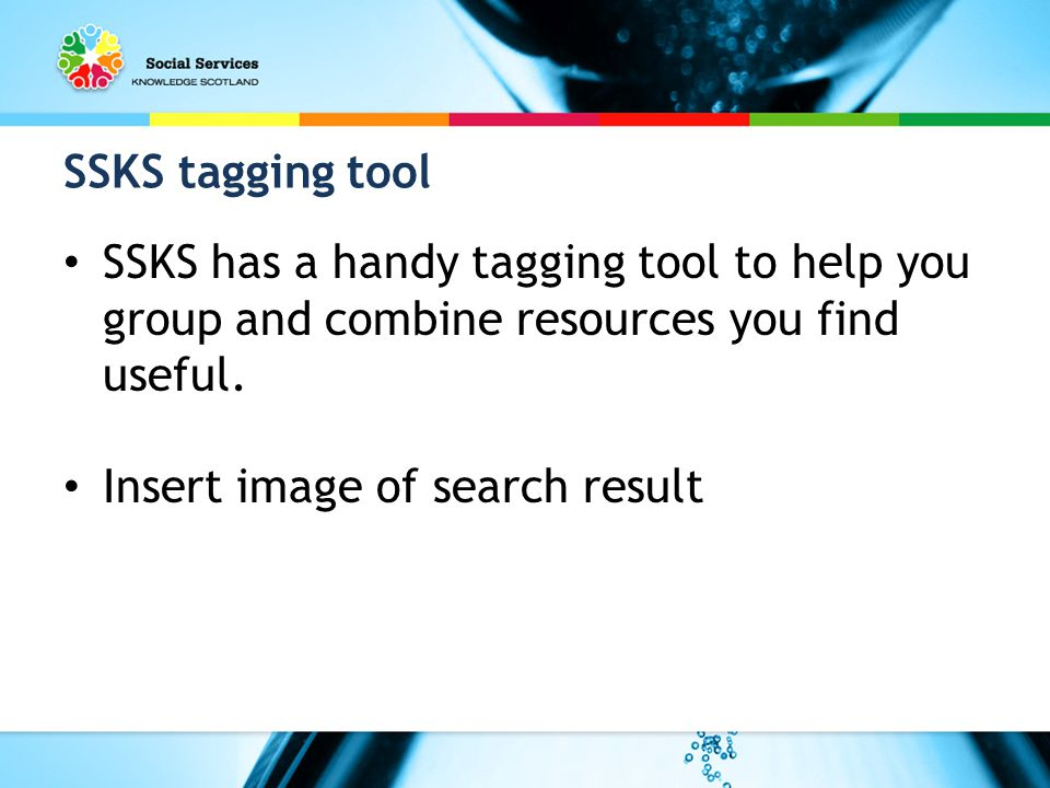 SSKS tagging tool SSKS has a handy tagging tool to help you group and combine resources you find useful.