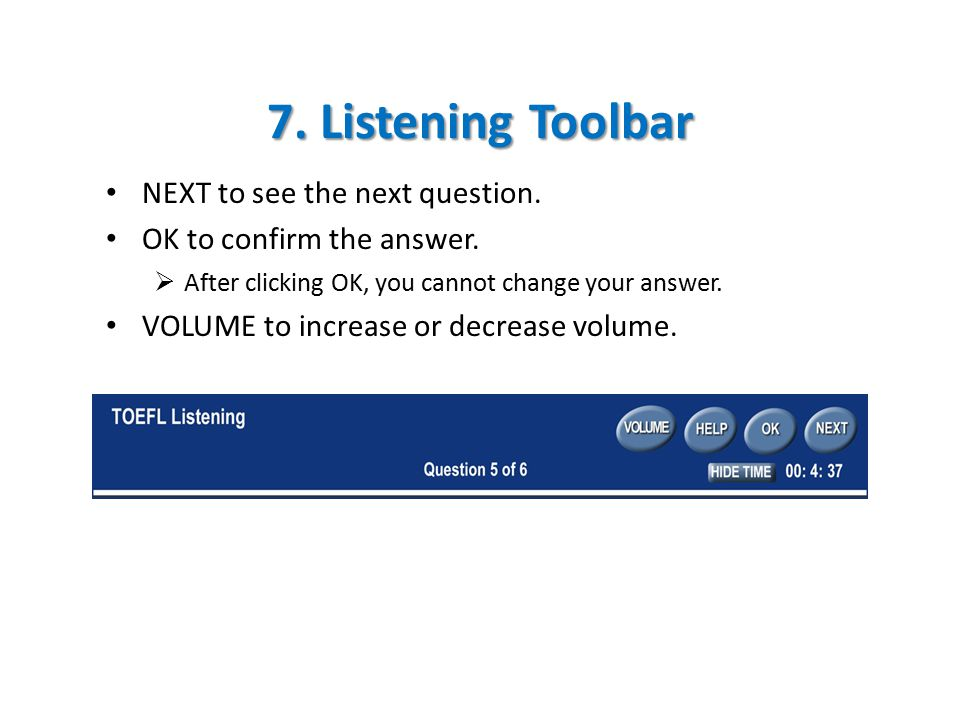 7. Listening Toolbar NEXT to see the next question.