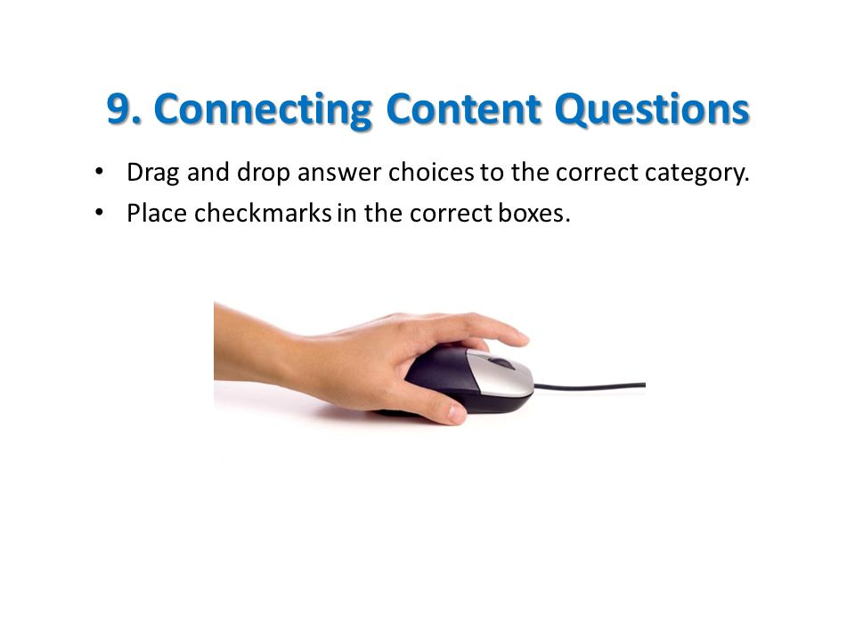 9. Connecting Content Questions Drag and drop answer choices to the correct category.